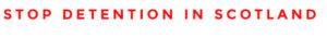 stopdetentionscotland-logo